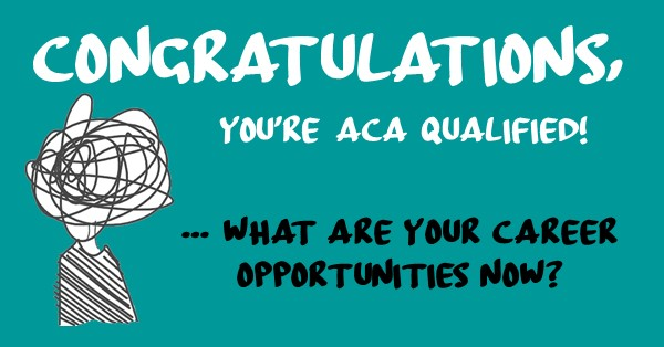 You're ACA Qualified! … What Are Your Career Opportunities?